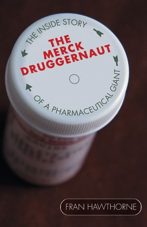 The Merck Druggernaut: The Inside Story of a Pharmaceutical Giant (0471679062) cover image