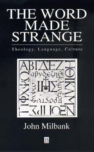 The Word Made Strange: Theology, Language, Culture