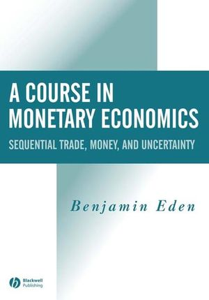 A Course in Monetary Economics: Sequential Trade, Money, and Uncertainity (0631215662) cover image