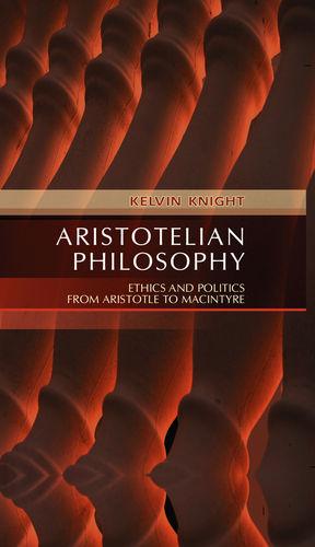Aristotelian Philosophy: Ethics and Politics from Aristotle to MacIntyre