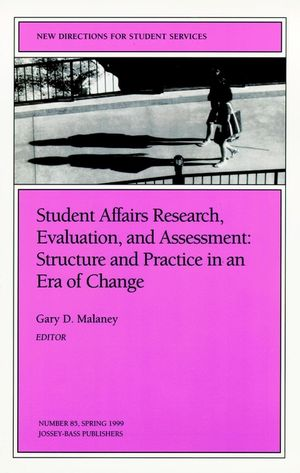 Student Affairs Research, Evaluation, and Assessment: Structure and Practice in an Era of Change: New Directions for Student Services, Number 85 (0787942162) cover image