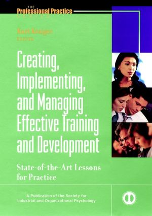 Creating, Implementing, and Managing Effective Training and Development: State-of-the-Art Lessons for Practice (0787953962) cover image