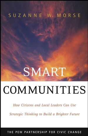 Smart Communities: How Citizens and Local Leaders Can Use Strategic Thinking to Build a Brighter Future (0787965162) cover image