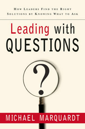 Leading with Questions: How Leaders Find the Right Solutions By Knowing What To Ask (0787977462) cover image