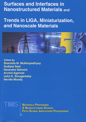 Surfaces and Interfaces in Nanostructured Materials and Trends in LIGA, Miniaturization, and Nanoscale Materials: Fifth MPMD Global Innovations Symposium (0873395662) cover image