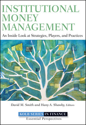 Institutional Money Management: An Inside Look at Strategies, Players, and Practices (1118148762) cover image