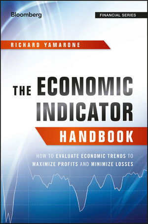 The Economic Indicator Handbook: How to Evaluate Economic Trends to Maximize Profits and Minimize Losses (1118204662) cover image