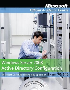Exam 70-640: Windows Server 2008 Active Directory Configuration