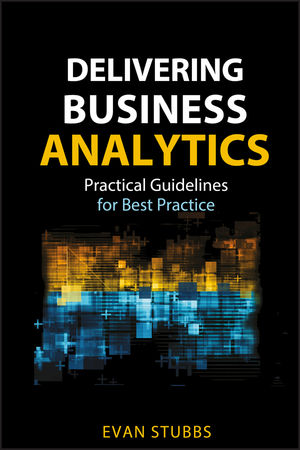 Delivering Business Analytics: Practical Guidelines for Best Practice (1118370562) cover image