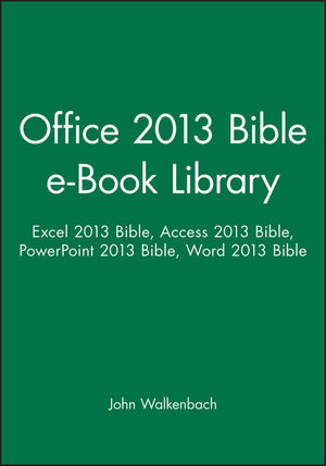 Office 2013 Bible e-Book Library: Excel 2013 Bible, Access 2013 Bible, PowerPoint 2013 Bible, Word 2013 Bible