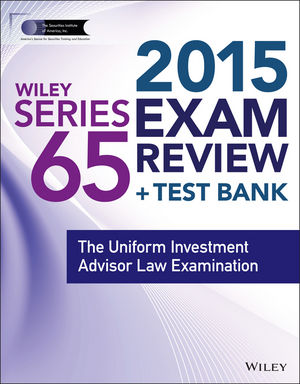 Wiley Series 65 Exam Review 2015 + Test Bank: The Uniform Investment Advisor Law Examination