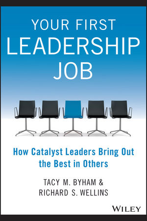 Your First Leadership Job: How Catalyst Leaders Bring Out the Best in Others (1118911962) cover image