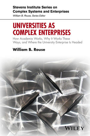 Universities as Complex Enterprises: How Academia Works, Why It Works These Ways, and Where the University Enterprise Is Headed (1119245362) cover image