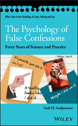 The Psychology of False Confessions: Forty Years of Science and Practice