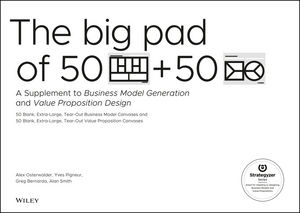 The Big Pad of 50 Blank, Extra-Large Business Model Canvases and 50 Blank, Extra-Large Value Proposition Canvases: A Supplement to Business Model Generation and Value Proposition Design (1119366062) cover image