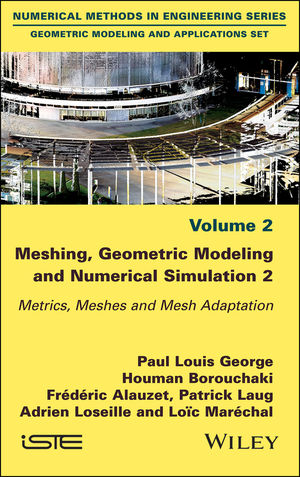 Meshing, Geometric Modeling and Numerical Simulation, Volume 2: Metrics, Meshes and Mesh Adaptation