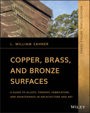 Copper, Brass, and Bronze Surfaces: A Guide to Alloys, Finishes, Fabrication and Maintenance in Architecture and Art