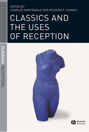 Classics and the Uses of Reception (1405131462) cover image