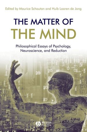 The Matter of the Mind: Philosophical Essays on Psychology, Neuroscience and Reduction (1405172762) cover image