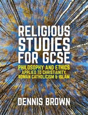 Religious Studies for GCSE: Philosophy and Ethics applied to Christianity, Roman Catholicism and Islam