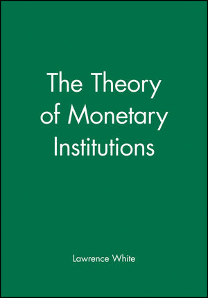 The Theory of Monetary Institutions (1557862362) cover image