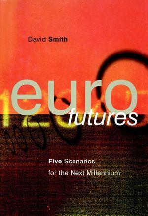 Eurofutures: Five Scenarios for the Next Millennium