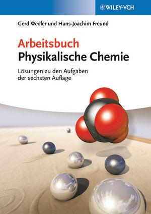 Arbeitsbuch Physikalische Chemie: Lösungen zu den Aufgaben, 6. Auflage