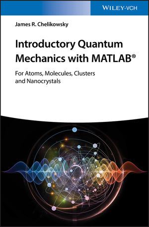 Introductory Quantum Mechanics with MATLAB: For Atoms, Molecules, Clusters, and Nanocrystals
