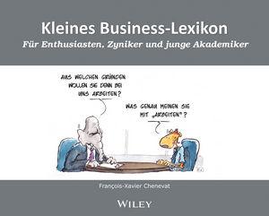 Kleines Business-Lexikon: Für Enthusiasten, Zyniker und junge Akademiker