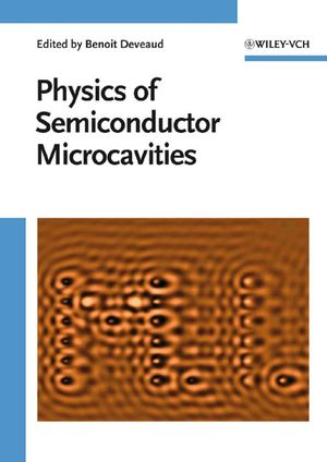 The Physics of Semiconductor Microcavities: From Fundamentals to Nanoscale Devices (3527610162) cover image
