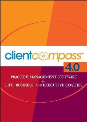 Client Compass Version 4.0: Practice Management Software for Life, Business, and Executive Coaches, CD-ROM Package (0470008563) cover image