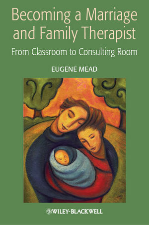 Becoming a Marriage and Family Therapist: From Classroom to Consulting Room (0470027363) cover image