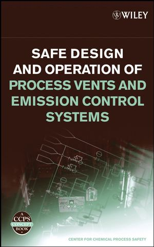 Safe Design and Operation of Process Vents and Emission Control Systems (0470038063) cover image