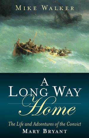 A Long Way Home: The Life and Adventures of the Convict Mary Bryant (0470093463) cover image