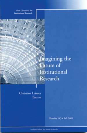 Imagining the Future of Institutional Research: New Directions for Institutional Research, Number 143 (0470569263) cover image