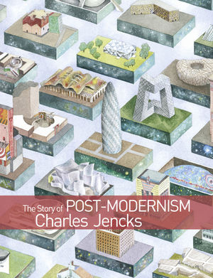 The Story of Post-Modernism: Five Decades of the Ironic, Iconic and Critical in Architecture (0470688963) cover image