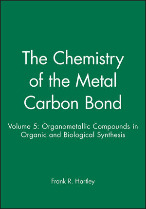 The Chemistry of the Metal Carbon Bond, Volume 5: Organometallic Compounds in Organic and Biological Synthesis