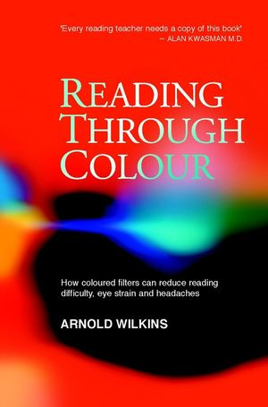 Reading Through Colour: How Coloured Filters Can Reduce Reading Difficulty, Eye Strain, and Headaches (0470851163) cover image