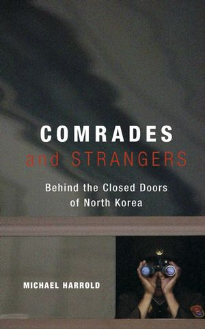 Comrades and Strangers: Behind the Closed Doors of North Korea