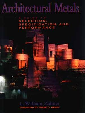 Architectural Metals: A Guide to Selection, Specification, and Performance (0471045063) cover image