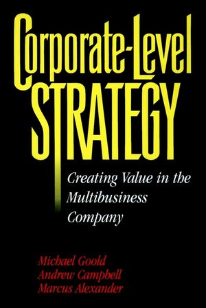 Corporate-Level Strategy: Creating Value in the Multibusiness Company (0471047163) cover image