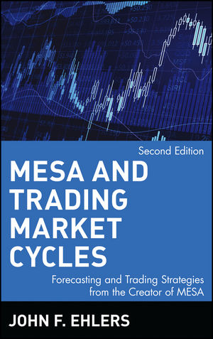 MESA and Trading Market Cycles: Forecasting and Trading Strategies from the Creator of MESA, 2nd Edition