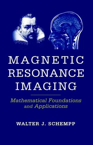 Magnetic Resonance Imaging: Mathematical Foundations and Applications