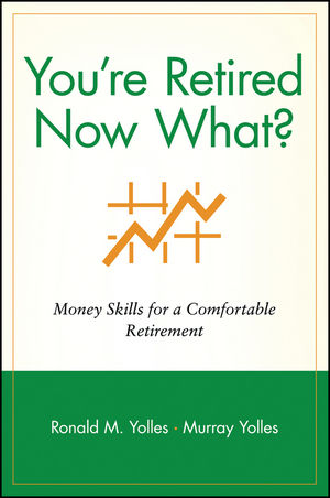 You're Retired Now What?: Money Skills for a Comfortable Retirement