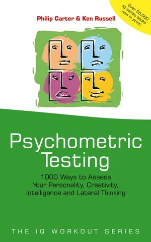 Psychometric Testing: 1000 Ways to Assess Your Personality, Creativity, Intelligence and Lateral Thinking