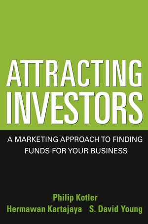 Attracting Investors: A Marketing Approach to Finding Funds for Your Business