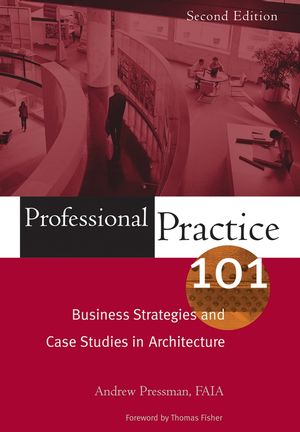 Professional Practice 101: Business Strategies and Case Studies in Architecture, 2nd Edition