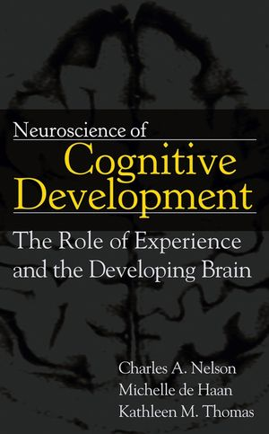 Neuroscience of Cognitive Development: The Role of Experience and the Developing Brain (0471745863) cover image
