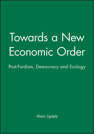 Towards a New Economic Order: Post-Fordism, Democracy and Ecology