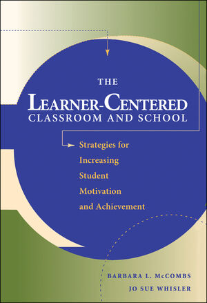 The Learner-Centered Classroom and School: Strategies for Increasing Student Motivation and Achievement